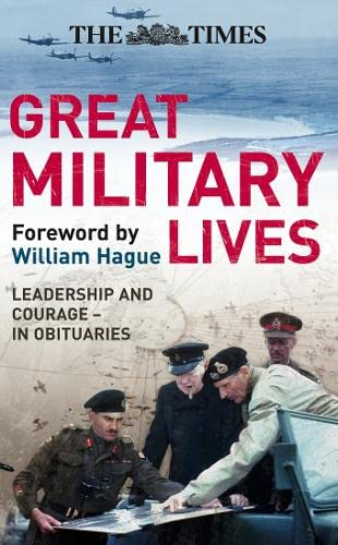 """The """"Times"""" Great Military Lives: Leadership and Courage - from Waterloo to the Falklands in Obituaries by William Hague"""
