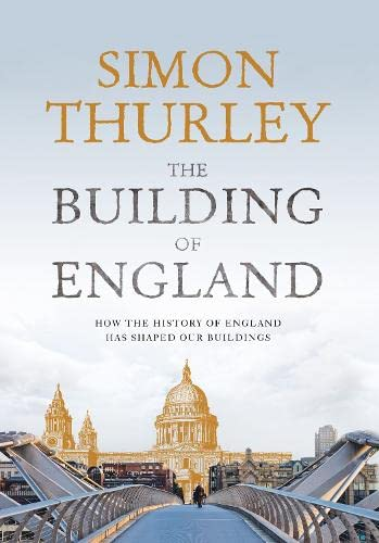 The Building of England: How the History of England Has Shaped Our Buildings by Simon Thurley