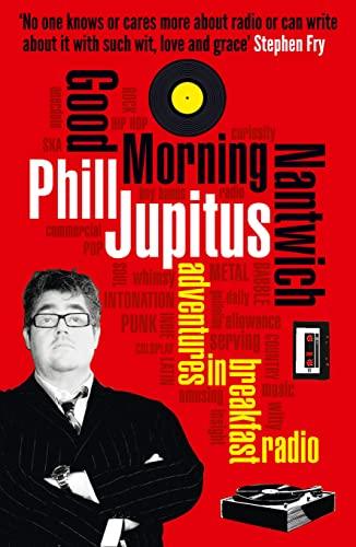 Good Morning Nantwich: Adventures in Breakfast Radio by Phill Jupitus
