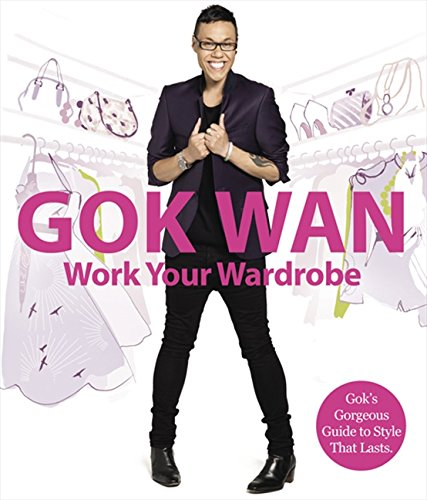 Work Your Wardrobe: Gok's Gorgeous Guide to Style That Lasts by Gok Wan