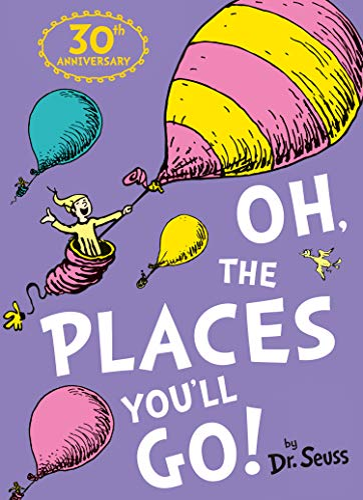 Dr. Seuss: Oh, the Places You'll Go! by Dr. Seuss