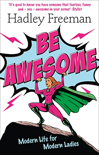 Be Awesome: Modern Life for Modern Ladies by Hadley Freeman
