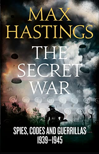 Secret War: Spies, Codes and Guerrillas 1939-1945 by Sir Max Hastings