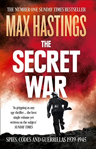 The Secret War: Spies, Codes and Guerrillas 1939-1945 by Sir Max Hastings