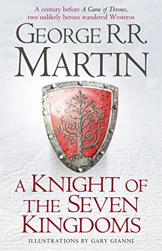 A Knight of the Seven Kingdoms: Being the Adventures of Ser Duncan the Tall, and His Squire, Egg by George R. R. Martin