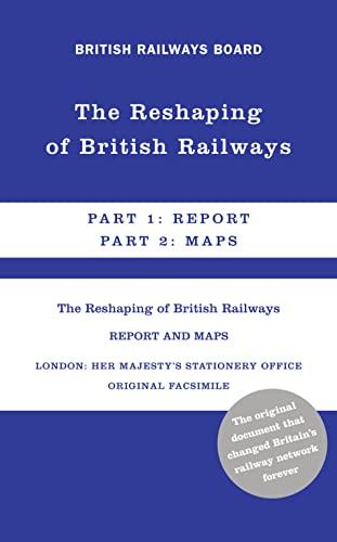 The Reshaping of British Railways: Part 1: Report & Part 2: Maps by British Railway Board