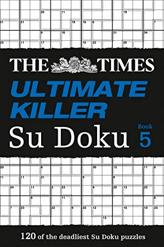 The Times Ultimate Killer Su Doku Book 5: 120 of the Deadliest Su Doku Puzzles: Book 5 by The Times Mind Games