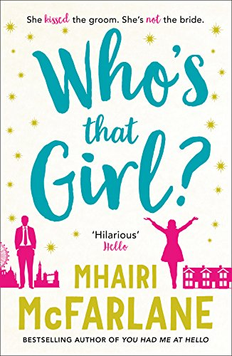 Who's That Girl?: A Laugh-Out-Loud Sparky Romcom! by Mhairi McFarlane