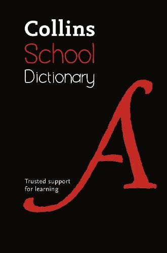 Collins School Dictionary: Trusted Support for Learning by Collins Dictionaries