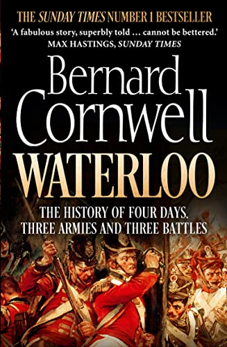 Waterloo: The History of Four Days, Three Armies and Three Battles by Bernard Cornwell