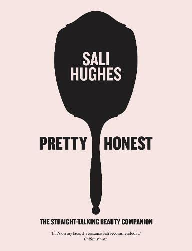 Pretty Honest: The Straight-talking Beauty Companion by Sali Hughes