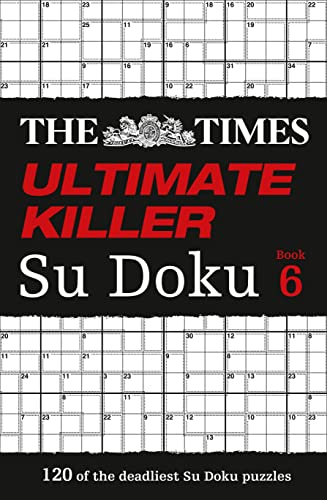 The Times Ultimate Killer Su Doku Book 6: 120 of the Deadliest Su Doku Puzzles by The Times Mind Games