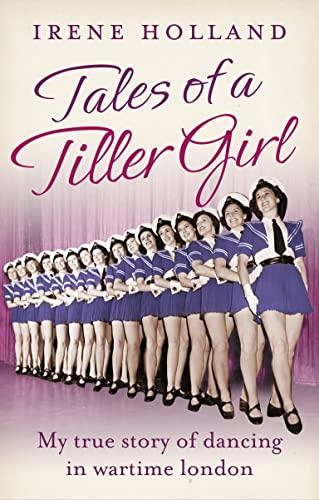 Tales of a Tiller Girl by Irene Holland