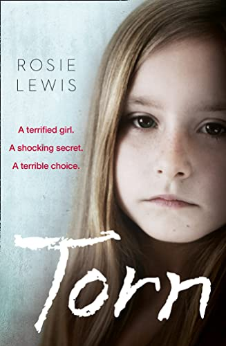 Torn: A Terrified Girl. A Shocking Secret. A Terrible Choice. by Rosie Lewis
