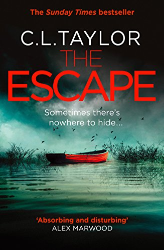 The Escape: The Gripping New Psychological Thriller from the Sunday Times Bestseller by C. L. Taylor