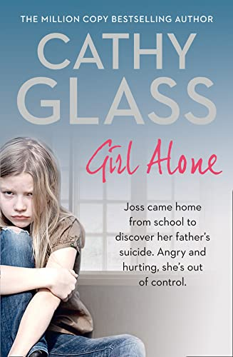 Girl Alone: Joss Came Home from School to Discover Her Father's Suicide. Angry and Hurting, She's Out of Control. by Cathy Glass