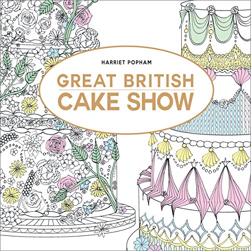 The Great British Cake Show: On Your Marks. Get Set. Colour! by Harriet Popham