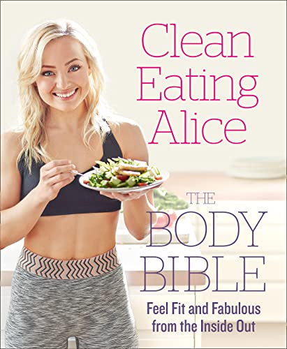 Clean Eating Alice: Feel Fit and Fabulous from the Inside Out by Alice Liveing