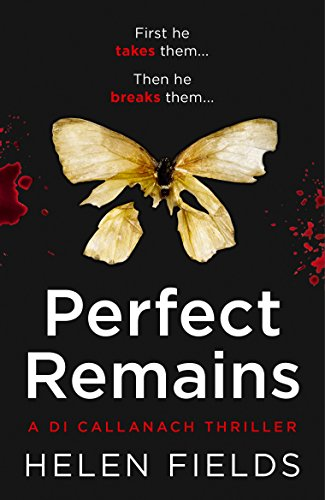 Perfect Remains: A Shocking Edge-of-Your-Seat Thriller! by Helen Fields