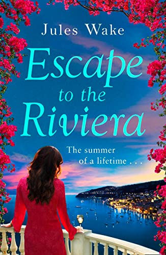 Escape to the Riviera the Perfect Summer Read!: The Perfect Summer Romance! by Jules Wake
