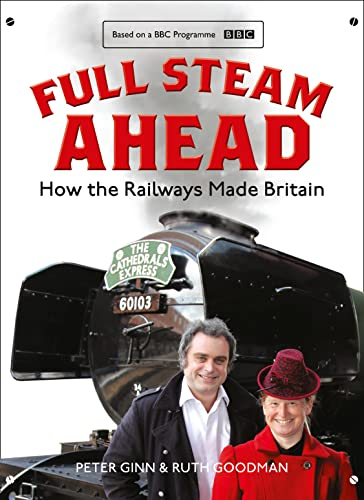 Full Steam Ahead: How the Railways Made Britain by Peter Ginn