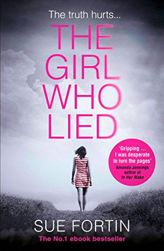 The Girl Who Lied: The 2016 Bestselling Psychological Drama by Sue Fortin