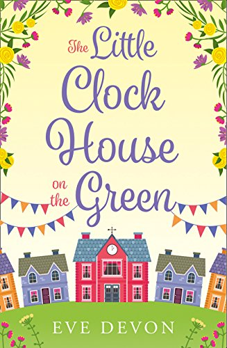 The Little Clock House on the Green: A Heartwarming Cosy Romance Perfect for Summer by Eve Devon