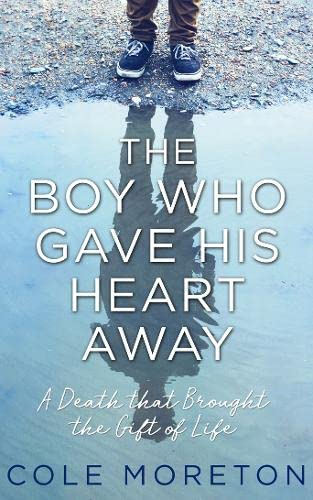 The Boy Who Gave His Heart Away: A Death That Brought the Gift of Life by Cole Moreton