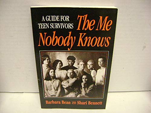The Me Nobody Knows: Guide for Teen Survivors by Barbara Bean