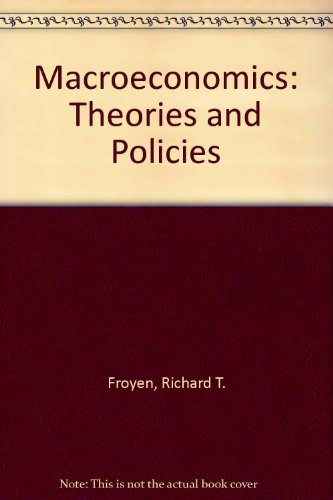 Macroeconomics: Theories and Policies by Richard T. Froyen