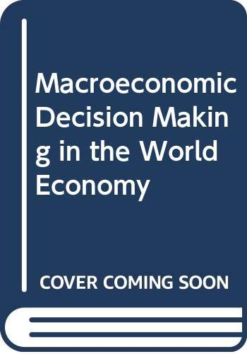 Macroeconomic Decision Making in the World Economy by Michael G. Rukstad