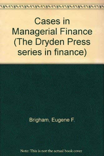 Cases in Managerial Finance by Eugene F. Brigham