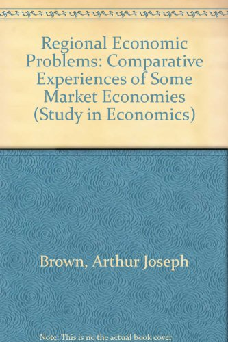 Regional Economic Problems: Comparative Experiences of Some Market Economies by Arthur Joseph Brown
