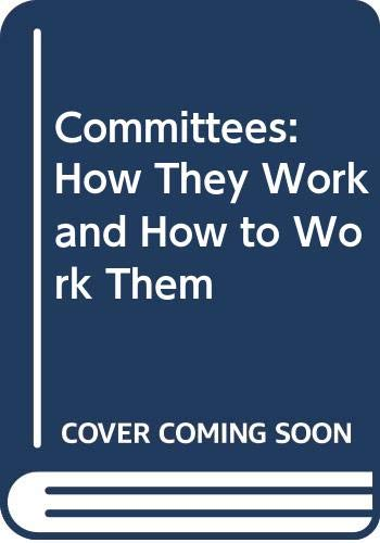 Committees: How They Work and How to Work Them by Edgar Anstey