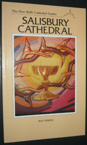 New Bell's Cathedral Guide: Salisbury Cathedral by R.O.C. Spring