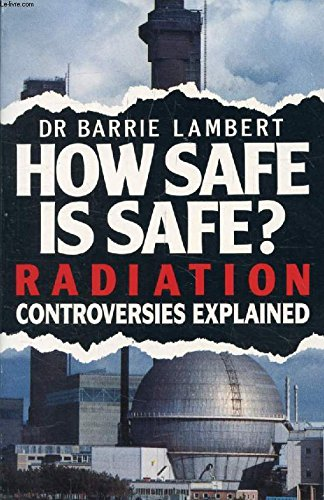 How Safe is Safe?: Radiation in Our Daily Lives by Barrie Lambert