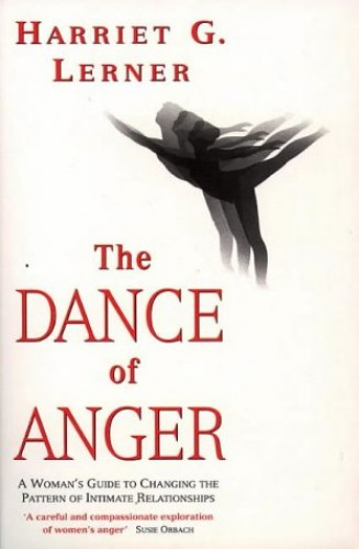 The Dance of Anger: Woman's Guide to Changing the Pattern of Intimate Relationships by Harriet Goldhor Lerner