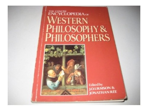 The Concise Encyclopaedia of Western Philosophy and Philosophers by J. O. Urmson