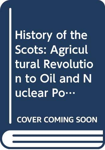History of the Scots: Bk. 3: Agricultural Revolution to Oil and Nuclear Power by Ian Ferguson