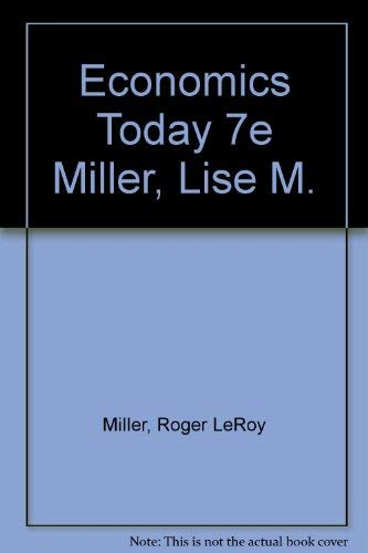 Economics Today 7e Miller, Lise M. by Roger LeRoy Miller (Institute for University Studies Arlington Texas)