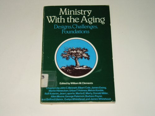Ministry with the Ageing: Designs, Challenges, Foundations by William M. Clements