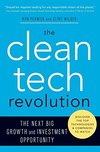 The Clean Tech Revolution: The Next Big Growth and Investment Opportunity by Ron Pernick