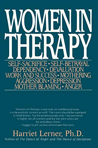 Women in Therapy: Self-Sacrifice / Self-Betrayal / Dependency / Devaluation / Work & Success / Mothering / Aggression / Depression / Mother Blaming / Anger by Harriet Goldhor Lerner