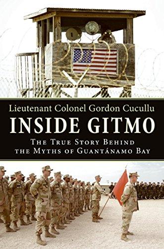 Inside Gitmo: The True Story Behind the Media Myths of Guantanamo Bay by Gordon Cucullu