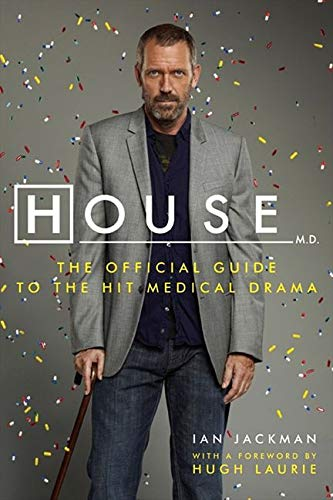 House, M.D: The Authorized Companion to the Hit Fox Medical Drama by Ian Jackman