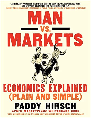 Man vs. Markets: Economics Explained (Plain and Simple) by Paddy Hirsch
