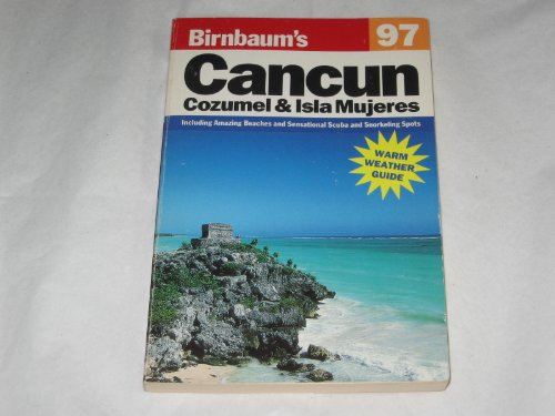 Birnbaum's Cancun and Cozumel: 1997 by Alexandra Mayes Birnbaum
