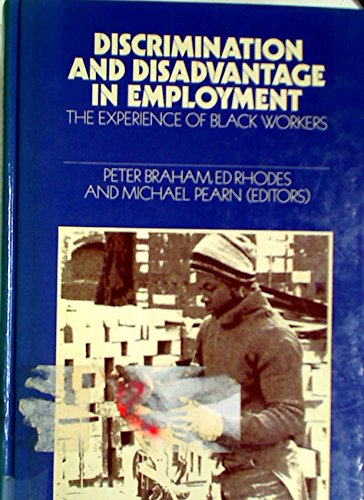 Discrimination and Disadvantage in Employment: The Experience of Black Workers by P. Braham