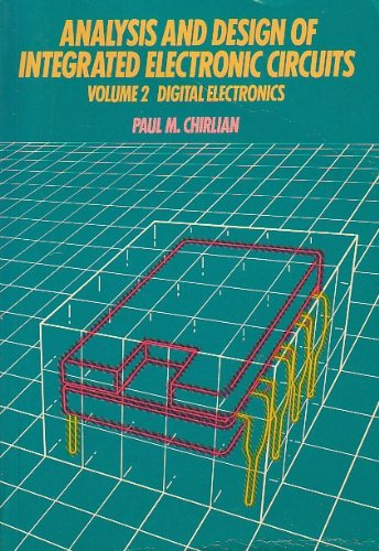 Analysis and Design of Integrated Electronic Circuits: v. 2: Digital Electronics by Paul M. Chirlian
