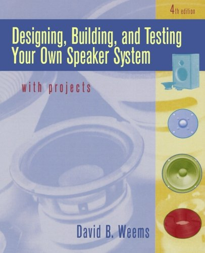 Designing, Building, and Testing Your Own Speaker System with Projects by David B. Weems